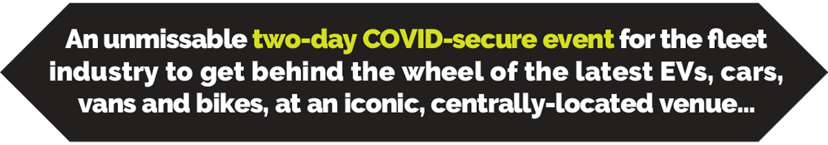 An unmissable two-day COVID-secure event for the fleet industry to get behind the wheel of the latest EVs, cars, vans and bikes, at an iconic, centrally-located venue…